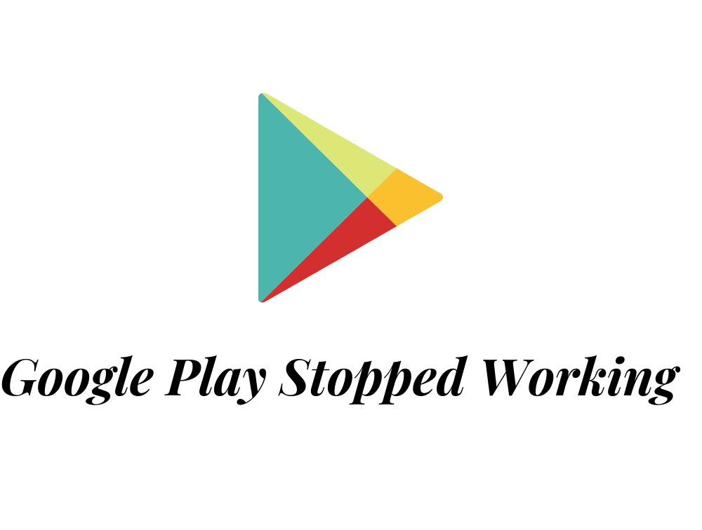 How to Fix Unfortunately Google Play Store Has Stopped Working