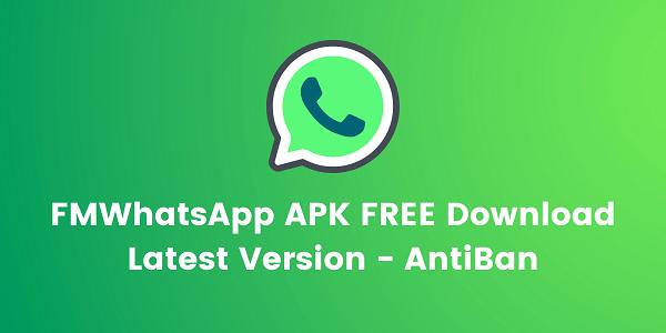 FMWhatsApp APK FREE Download Latest Version Aug 2021