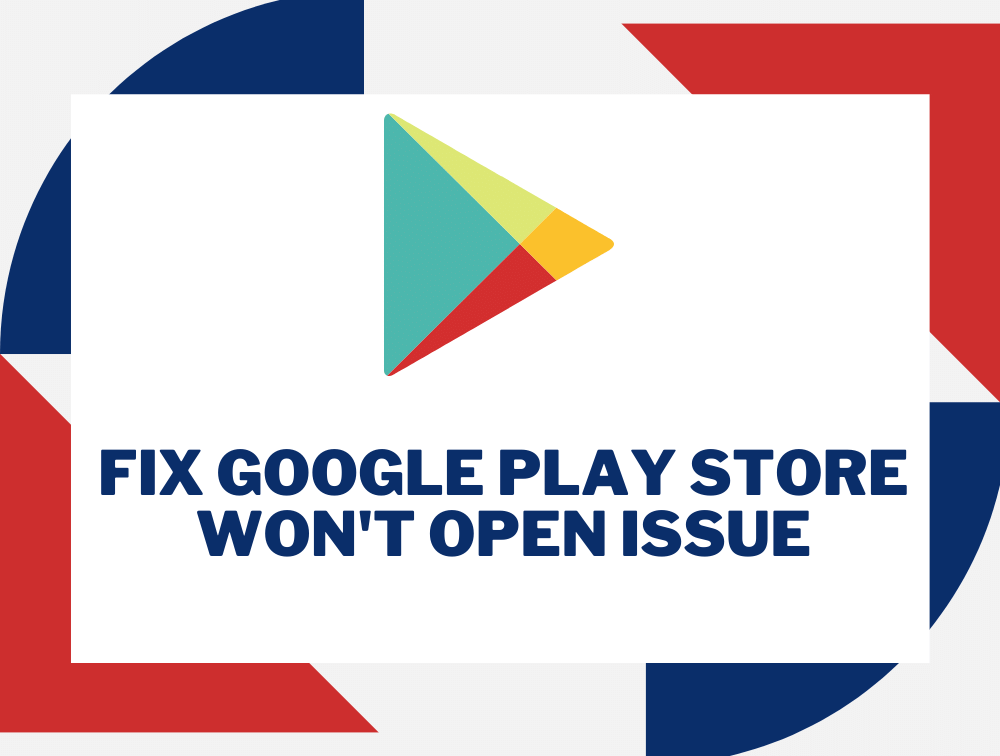 Fix Google Play Store Won't Open Issue