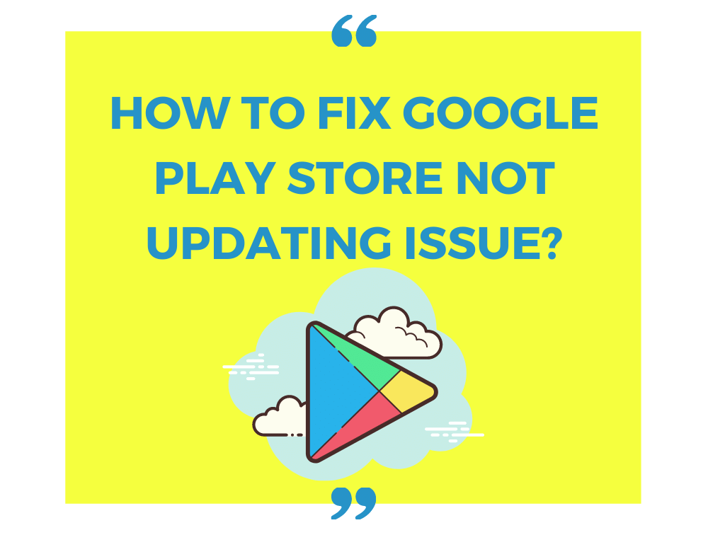 How to Fix Google Play Store Not Updating Issue? [sol]