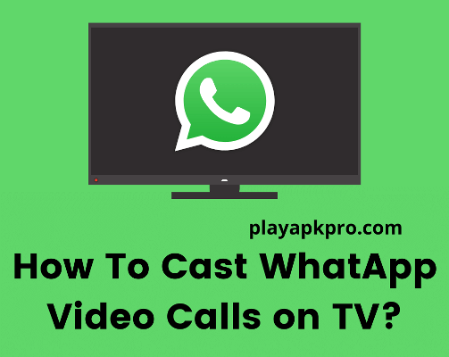 How To Cast WhatApp Video Calls on TV