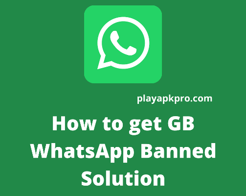 How to get GB WhatsApp Banned Solution
