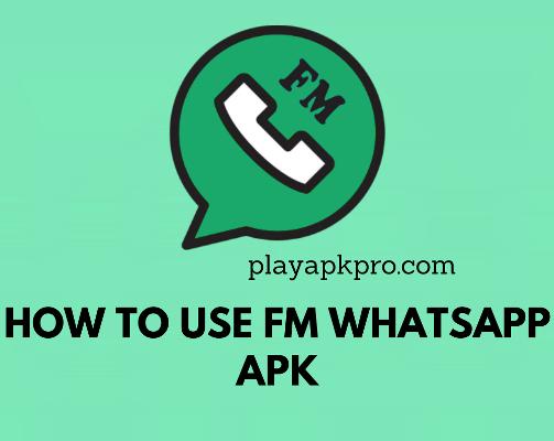 How to use FM Whatsapp APK