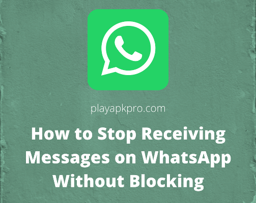 How to Stop Receiving Messages on WhatsApp Without Blocking
